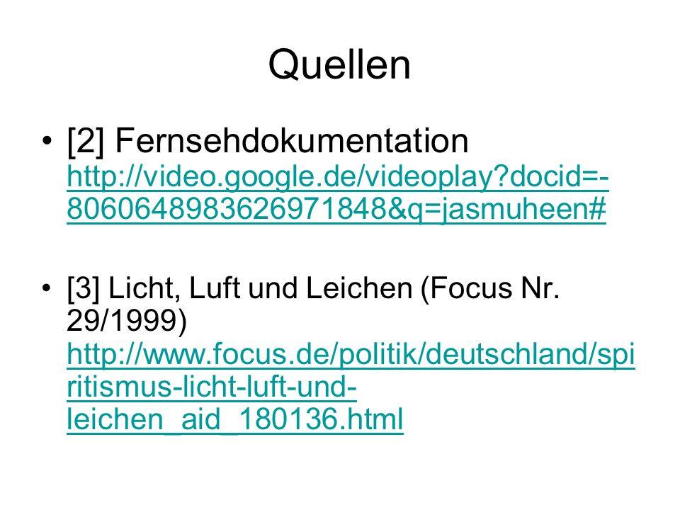 Quellen [2] Fernsehdokumentation http://video.google.de/videoplay docid=-8060648983626971848&q=jasmuheen#